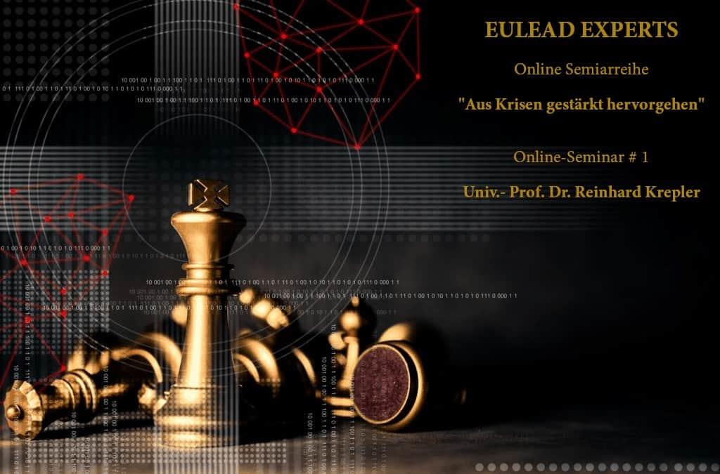 """EULEAD Experts – Online Seminar #1 – Prof.Dr. Reinhard Krepler, Online-Seminarreihe – """"Aus Krisen gestärkt hervorgehen"""""""
